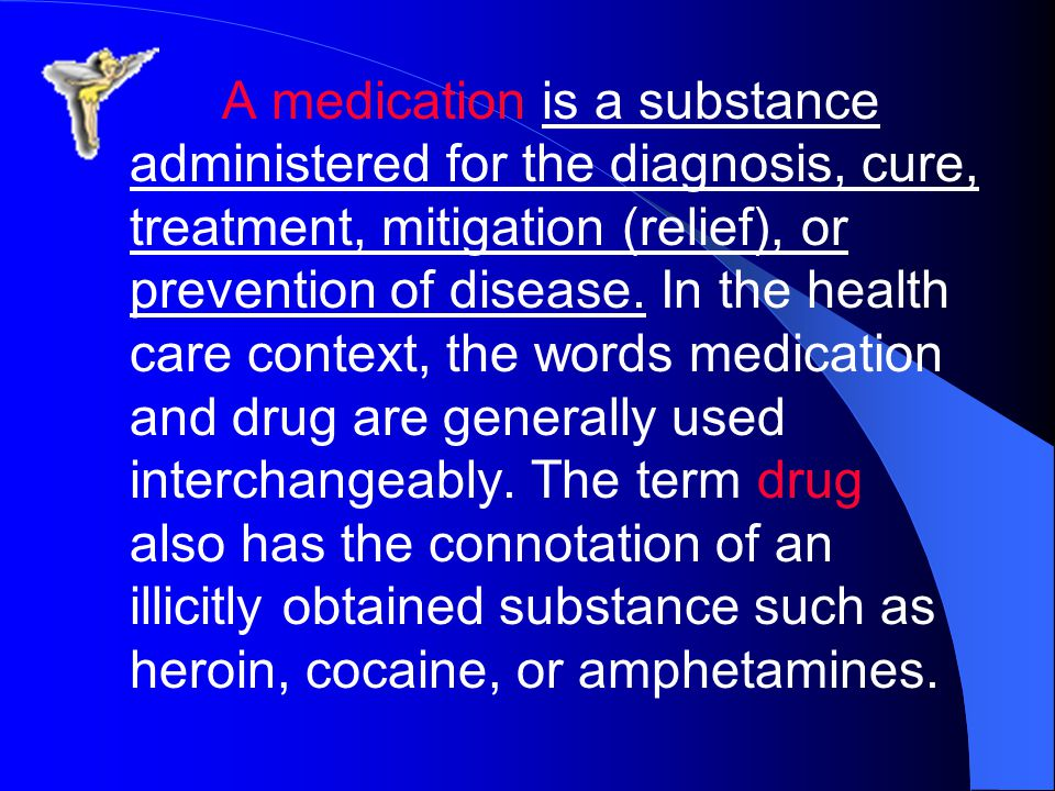 A medication is a substance administered for the diagnosis, cure, treatment, mitigation (relief), or prevention of disease.