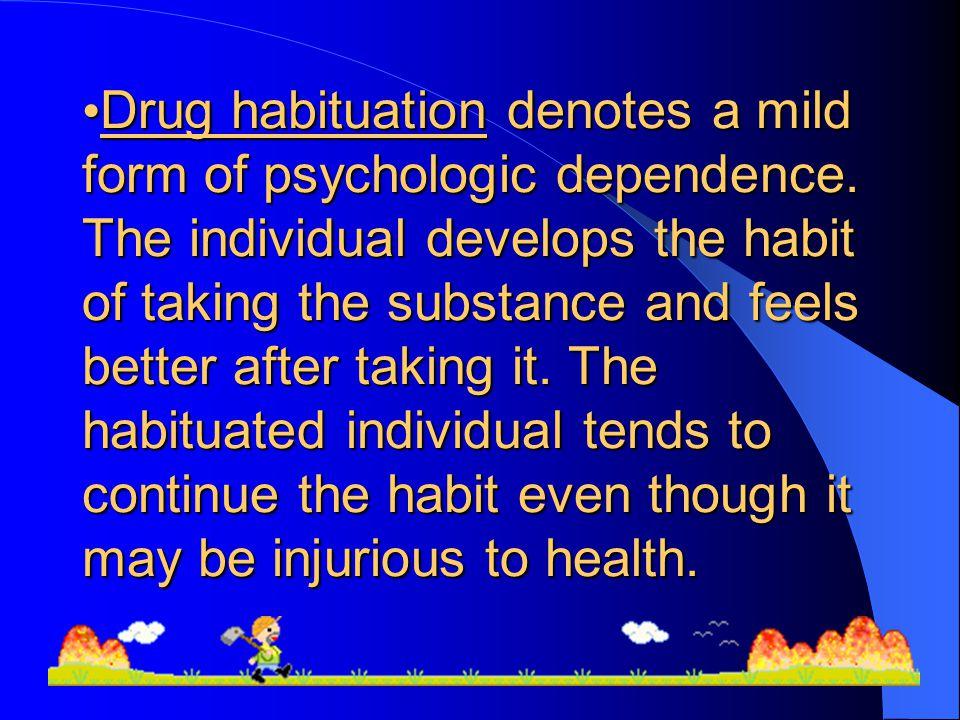 Drug habituation denotes a mild form of psychologic dependence.