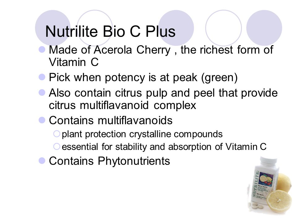 Nutrilite Bio C Plus Made of Acerola Cherry, the richest form of Vitamin C Pick when potency is at peak (green) Also contain citrus pulp and peel that provide citrus multiflavanoid complex Contains multiflavanoids  plant protection crystalline compounds  essential for stability and absorption of Vitamin C Contains Phytonutrients
