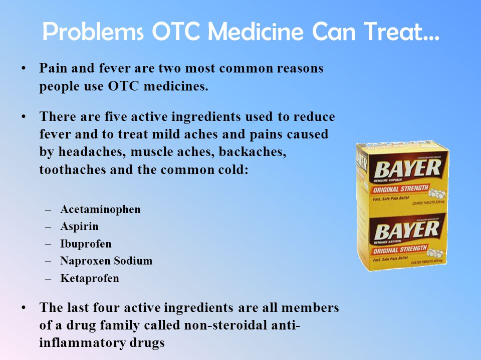 Problems OTC Medicine Can Treat… Pain and fever are two most common reasons people use OTC medicines. There are five active ingredients used to reduce