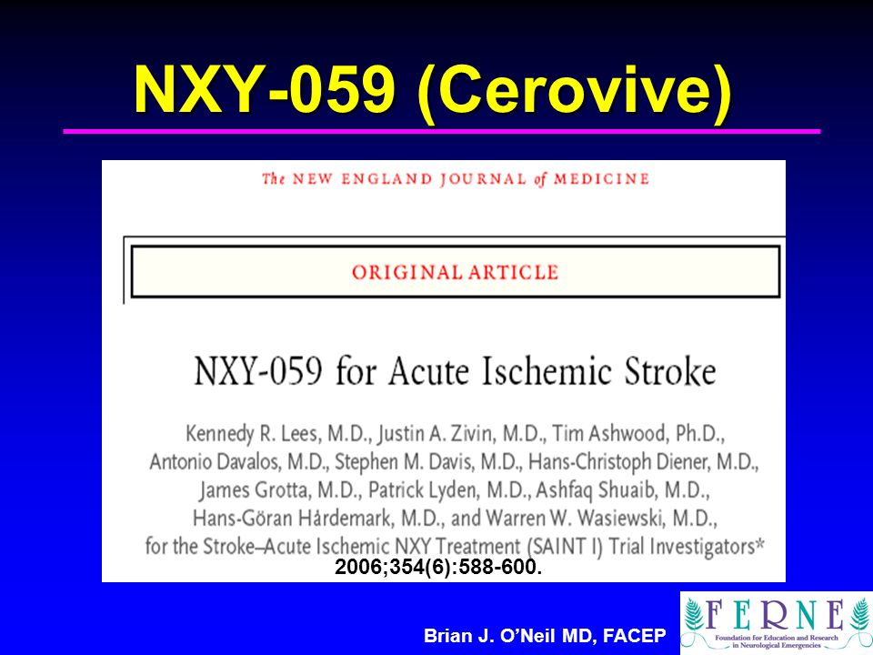 Brian J. O'Neil MD, FACEP NXY-059 (Cerovive) 2006;354(6):588-600.