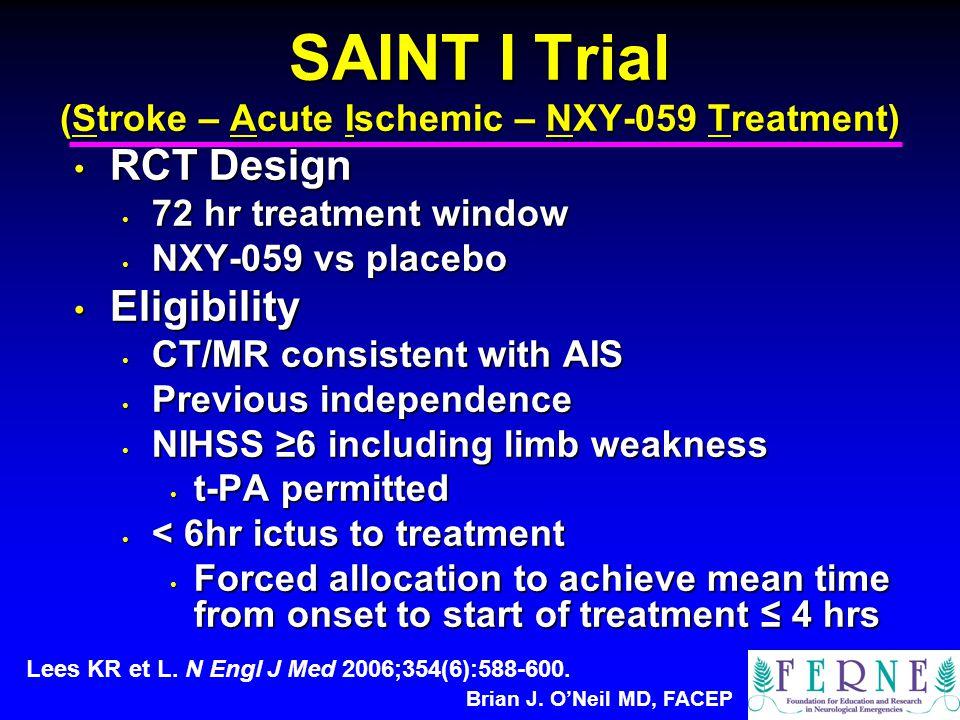 Brian J. O'Neil MD, FACEP SAINT I Trial (Stroke – Acute Ischemic – NXY-059 Treatment) RCT Design RCT Design 72 hr treatment window 72 hr treatment win