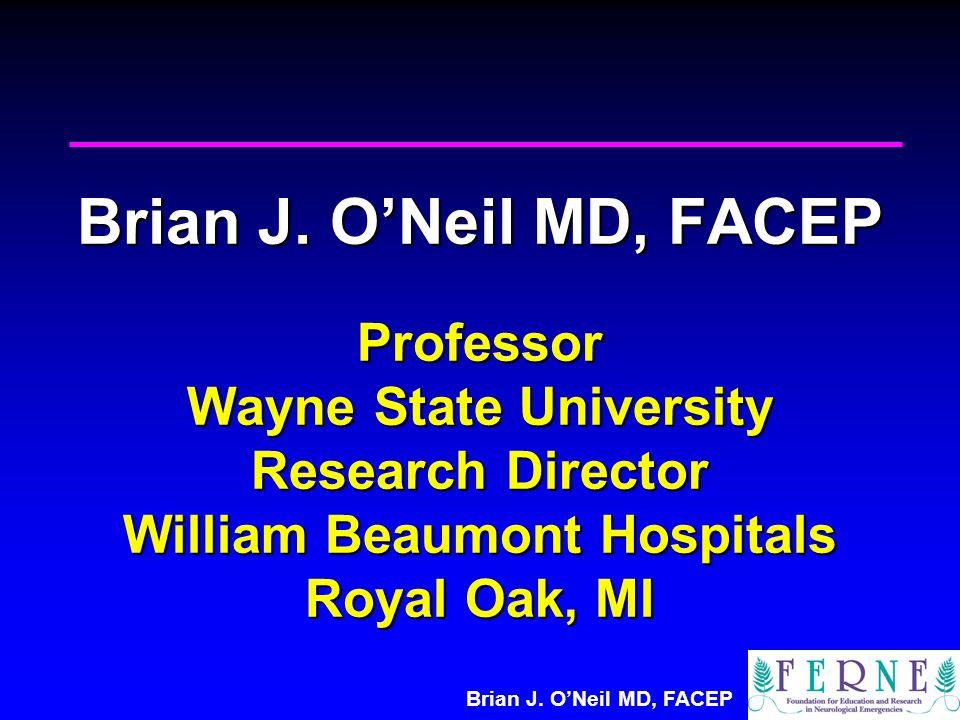 Brian J. O'Neil MD, FACEP Professor Wayne State University Research Director William Beaumont Hospitals Royal Oak, MI