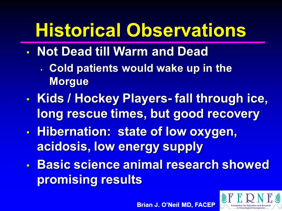 Brian J. O'Neil MD, FACEP Historical Observations Not Dead till Warm and Dead Not Dead till Warm and Dead Cold patients would wake up in the Morgue Co