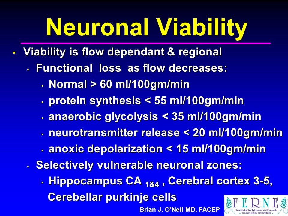Brian J. O'Neil MD, FACEP Neuronal Viability Viability is flow dependant & regional Viability is flow dependant & regional Functional loss as flow dec
