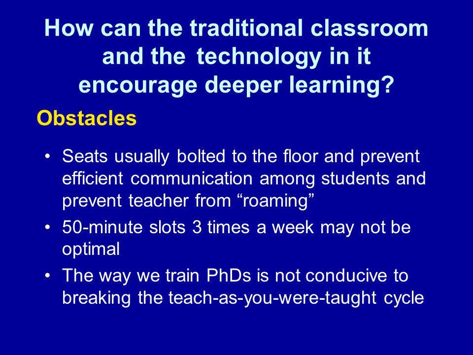 How can the traditional classroom and the technology in it encourage deeper learning.