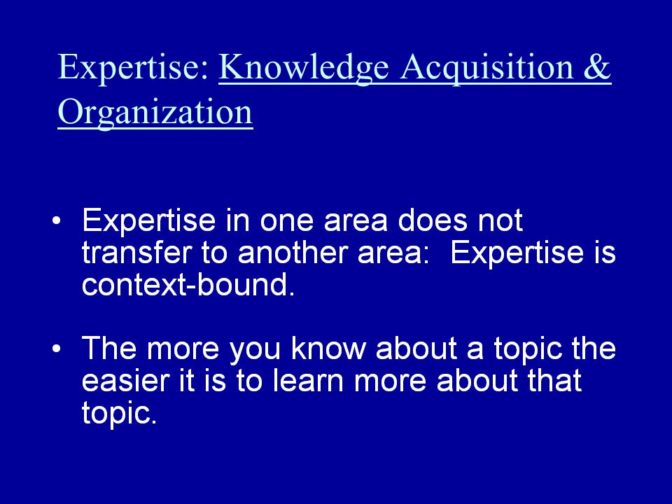 Expertise: Knowledge Acquisition & Organization