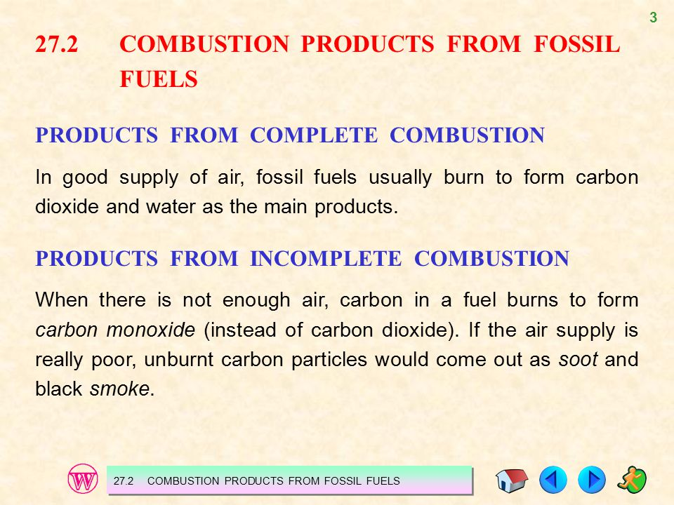 3 27.2 COMBUSTION PRODUCTS FROM FOSSIL FUELS PRODUCTS FROM COMPLETE COMBUSTION In good supply of air, fossil fuels usually burn to form carbon dioxide