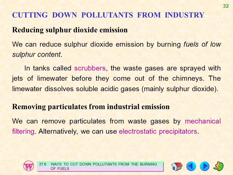 32 CUTTING DOWN POLLUTANTS FROM INDUSTRY Reducing sulphur dioxide emission We can reduce sulphur dioxide emission by burning fuels of low sulphur cont