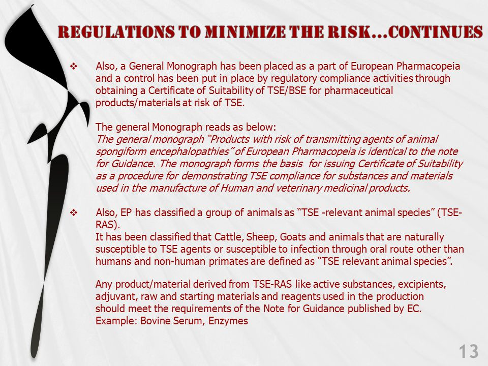  Also, a General Monograph has been placed as a part of European Pharmacopeia and a control has been put in place by regulatory compliance activities through obtaining a Certificate of Suitability of TSE/BSE for pharmaceutical products/materials at risk of TSE.