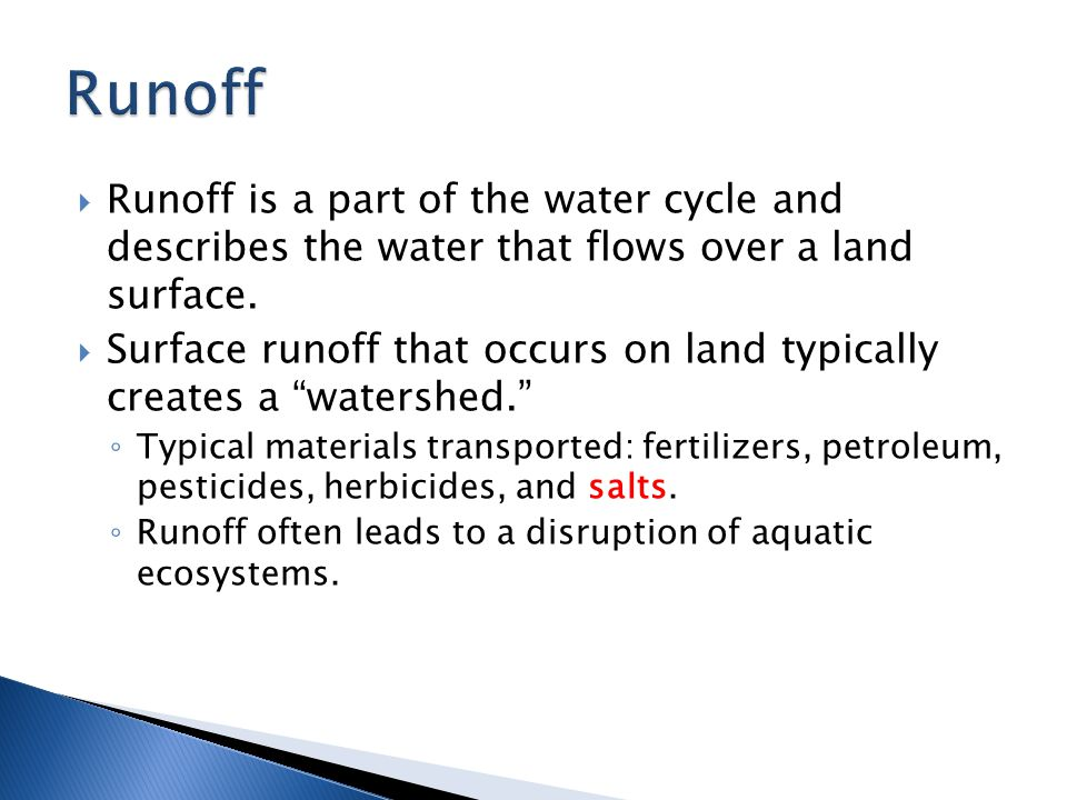  Runoff is a part of the water cycle and describes the water that flows over a land surface.