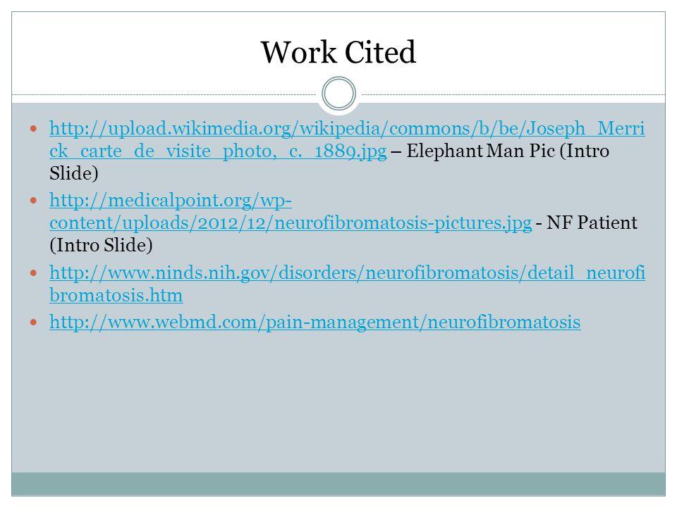 Work Cited http://upload.wikimedia.org/wikipedia/commons/b/be/Joseph_Merri ck_carte_de_visite_photo,_c._1889.jpg – Elephant Man Pic (Intro Slide) http