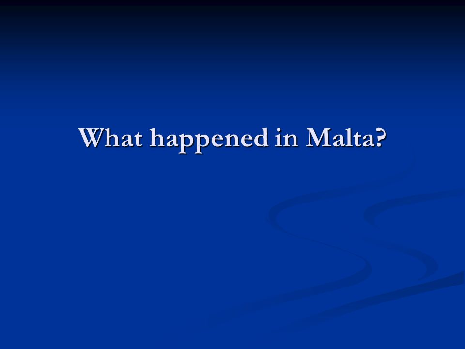 What happened in Malta
