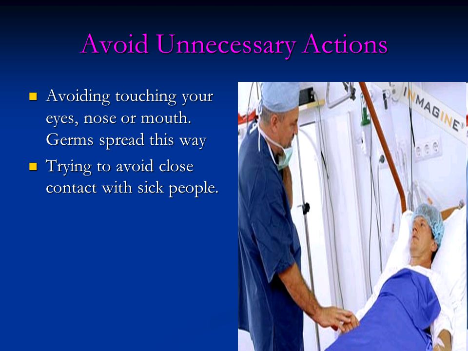 Avoid Unnecessary Actions Avoiding touching your eyes, nose or mouth.