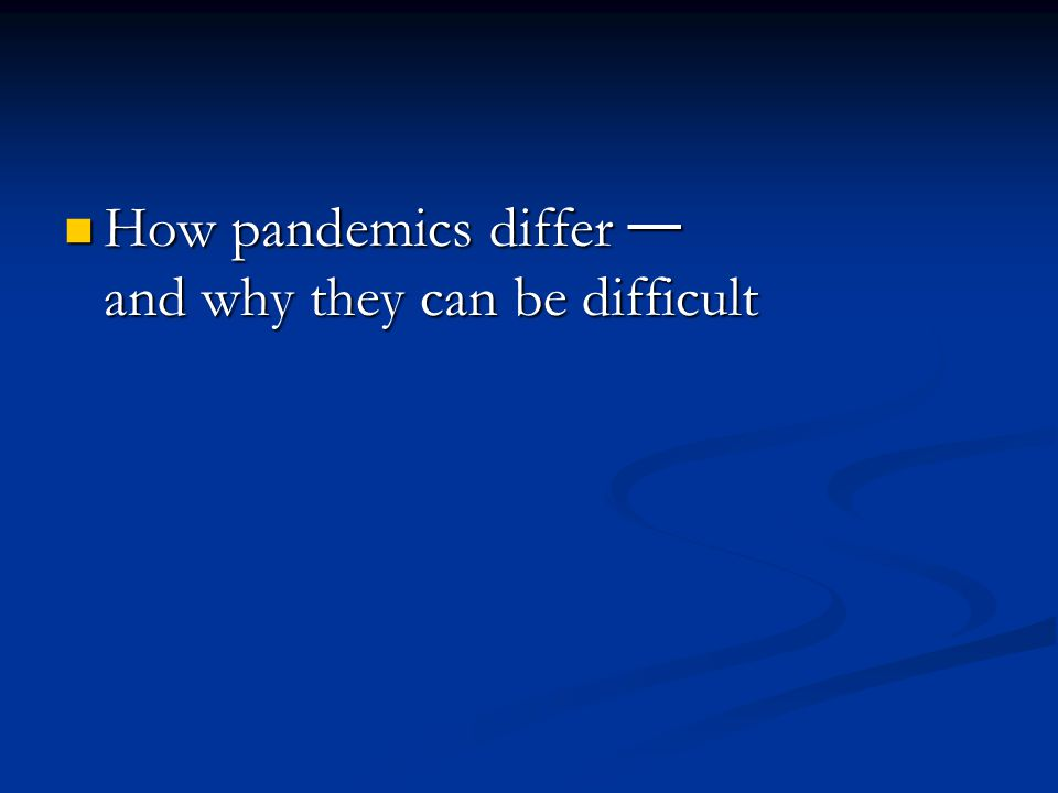 How pandemics differ — and why they can be difficult How pandemics differ — and why they can be difficult
