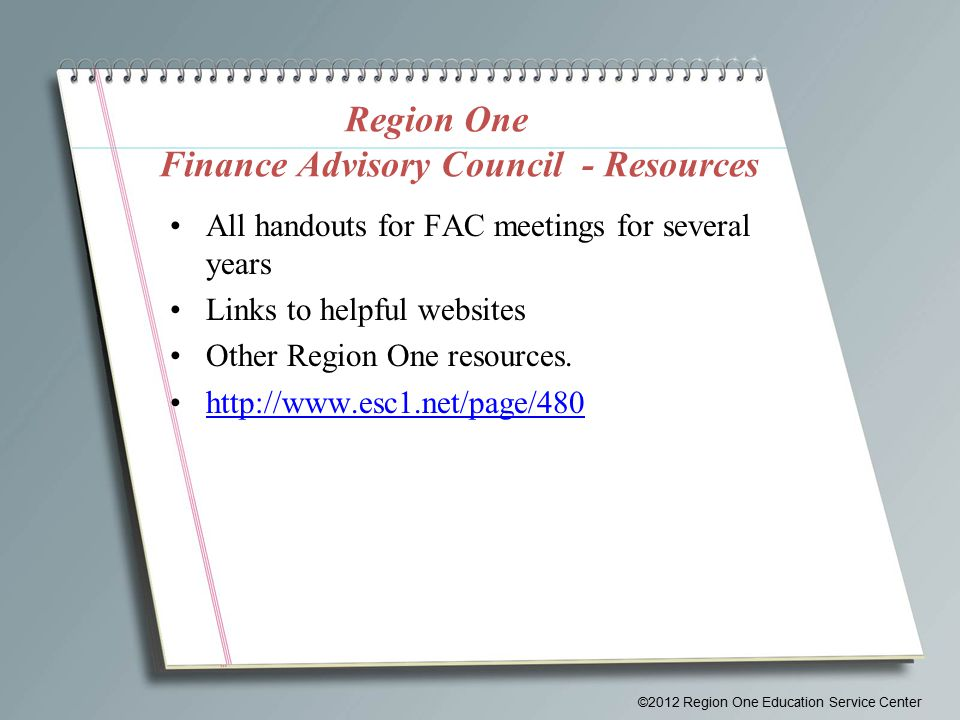 Region One Finance Advisory Council - Resources All handouts for FAC meetings for several years Links to helpful websites Other Region One resources.