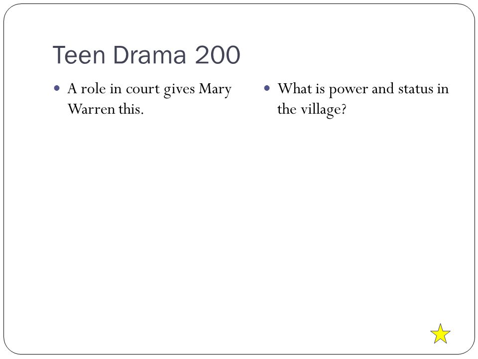 Teen Drama 200 A role in court gives Mary Warren this. What is power and status in the village