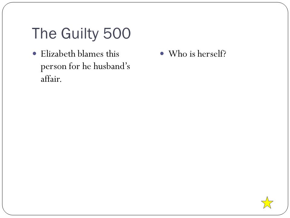The Guilty 500 Elizabeth blames this person for he husband's affair. Who is herself?