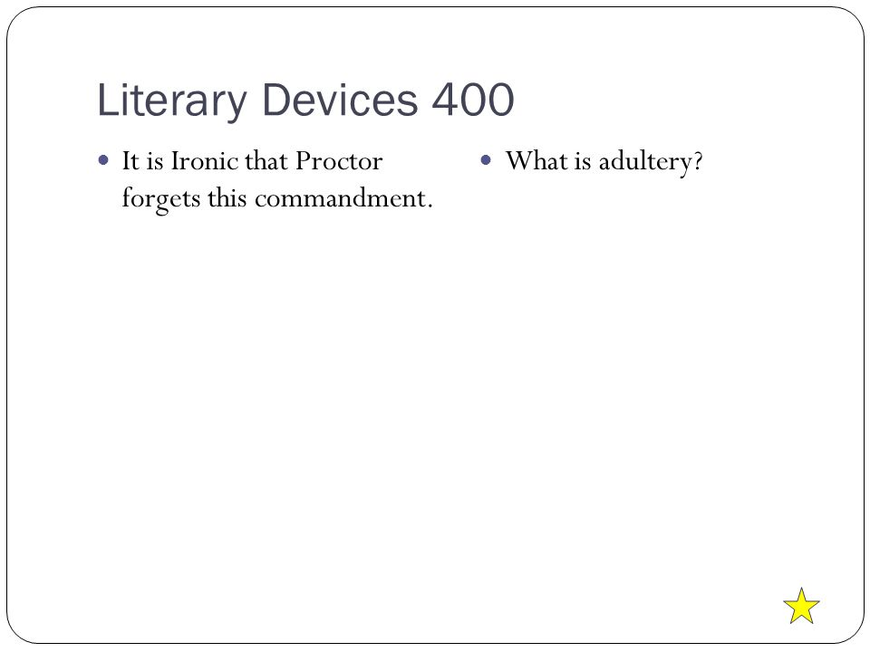 Literary Devices 400 It is Ironic that Proctor forgets this commandment. What is adultery?