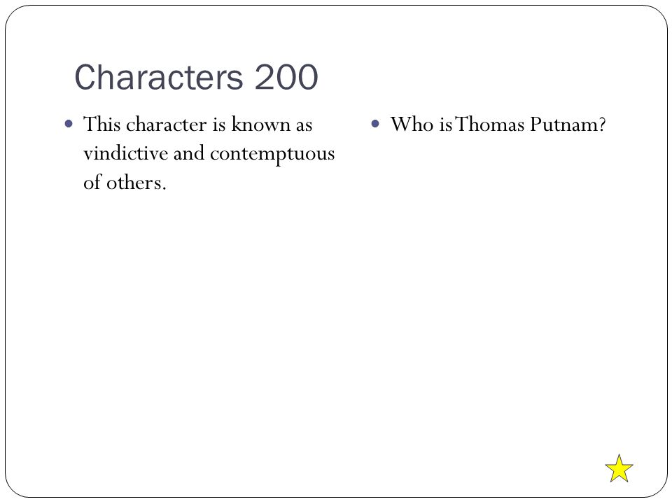 Characters 200 This character is known as vindictive and contemptuous of others.