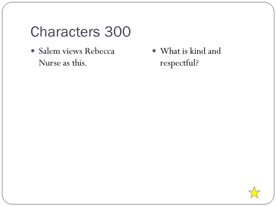 Characters 300 Salem views Rebecca Nurse as this. What is kind and respectful