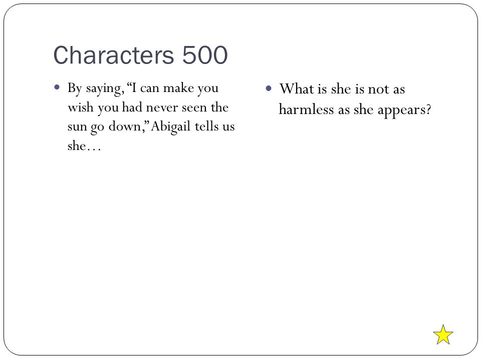 Characters 500 By saying, I can make you wish you had never seen the sun go down, Abigail tells us she… What is she is not as harmless as she appears?