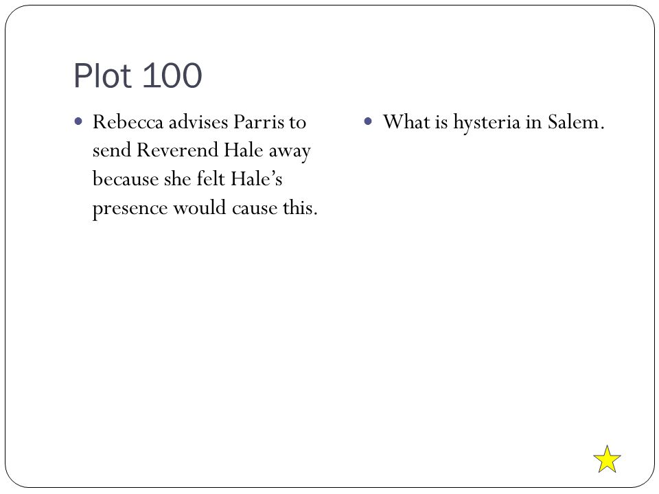 Plot 100 Rebecca advises Parris to send Reverend Hale away because she felt Hale's presence would cause this.