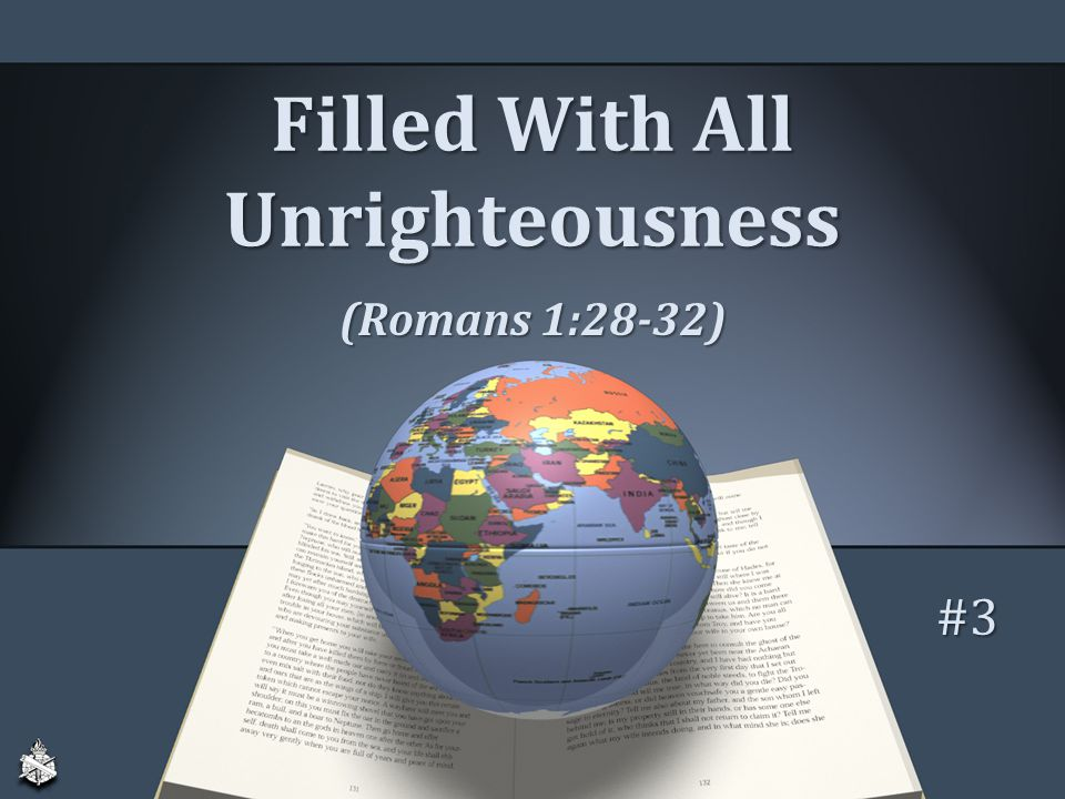 Filled With All Unrighteousness (Romans 1:28-32) #3