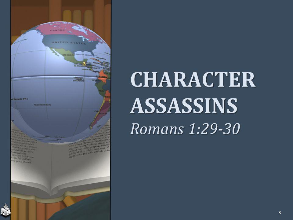 CHARACTER ASSASSINS Romans 1:29-30 3