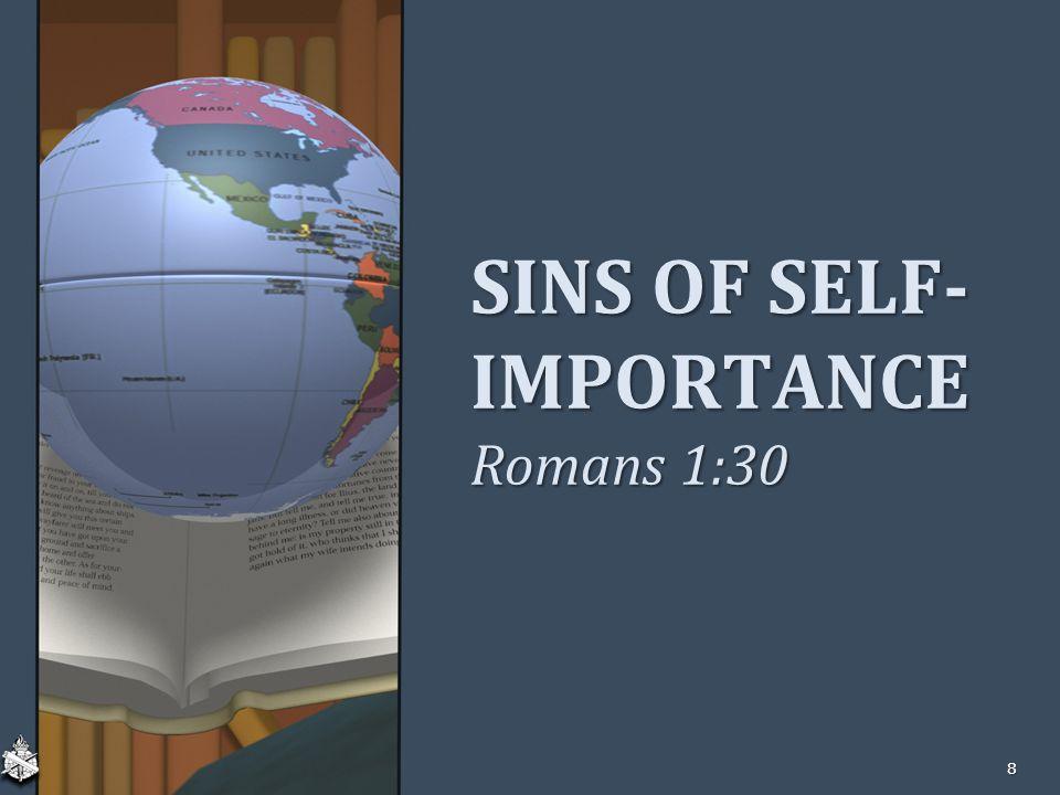 SINS OF SELF- IMPORTANCE Romans 1:30 8