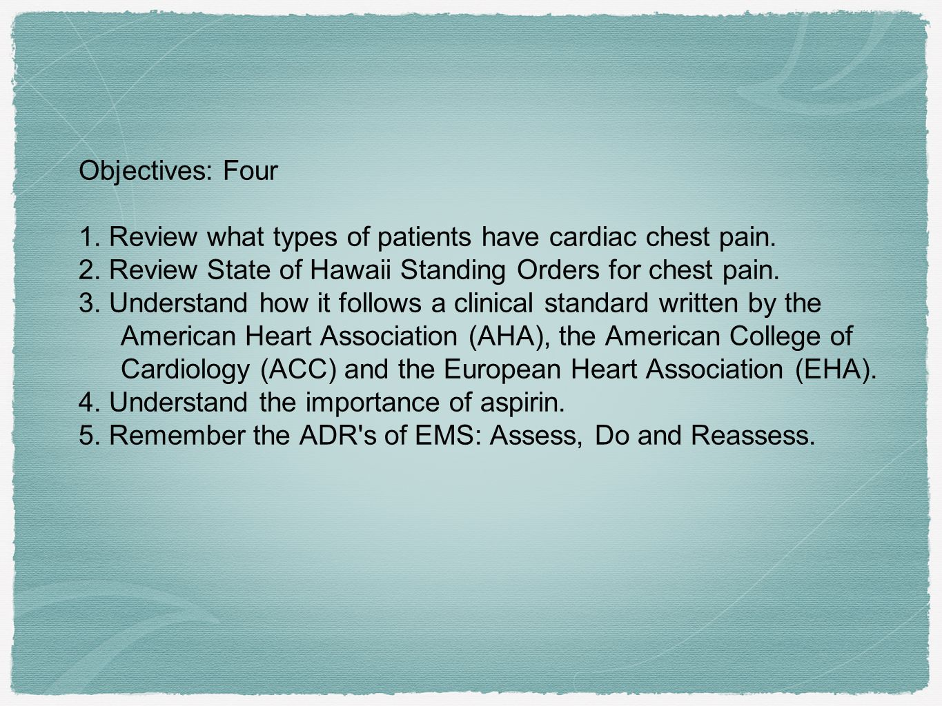 Objectives: Four 1. Review what types of patients have cardiac chest pain.