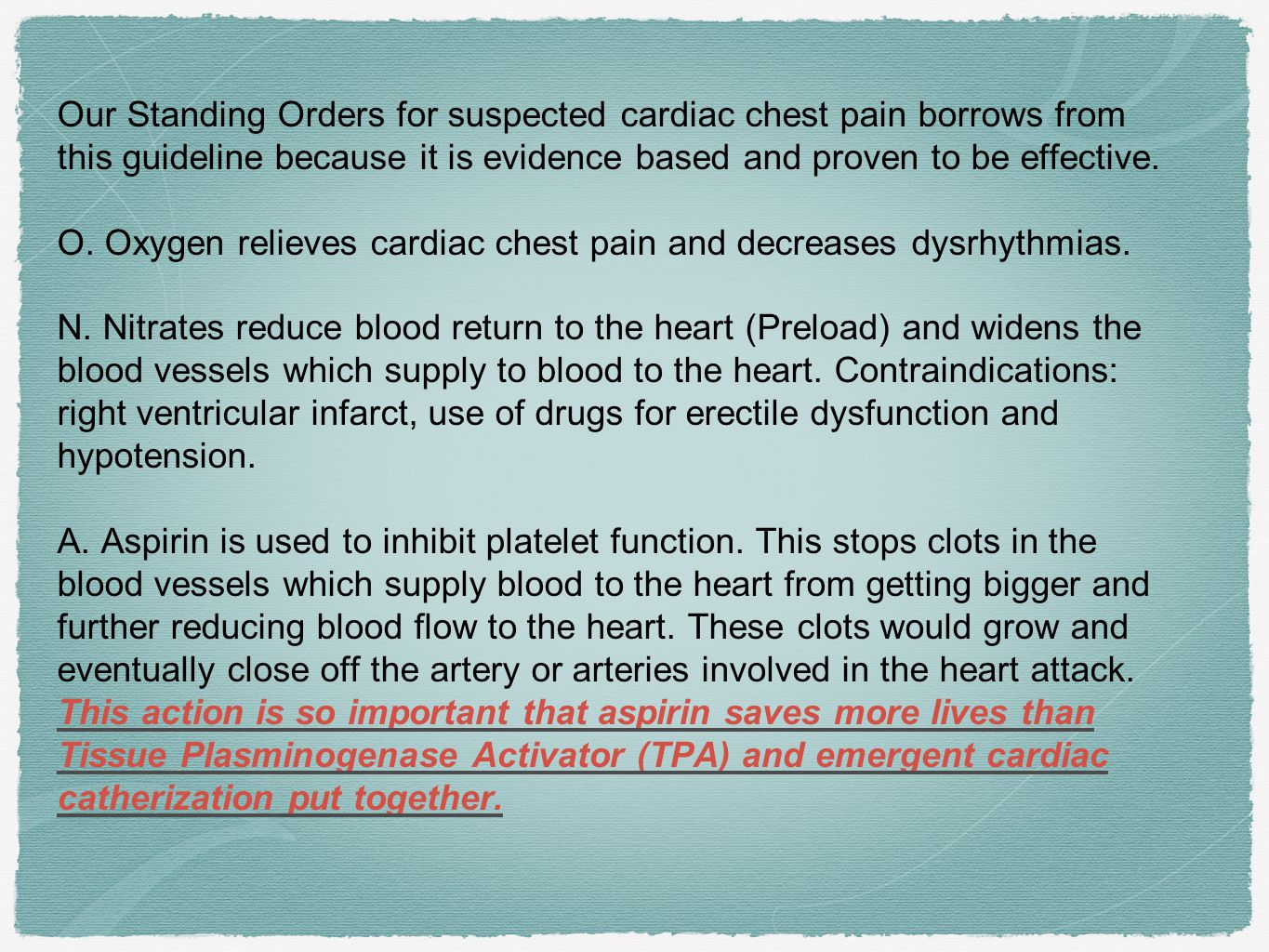 Our Standing Orders for suspected cardiac chest pain borrows from this guideline because it is evidence based and proven to be effective.