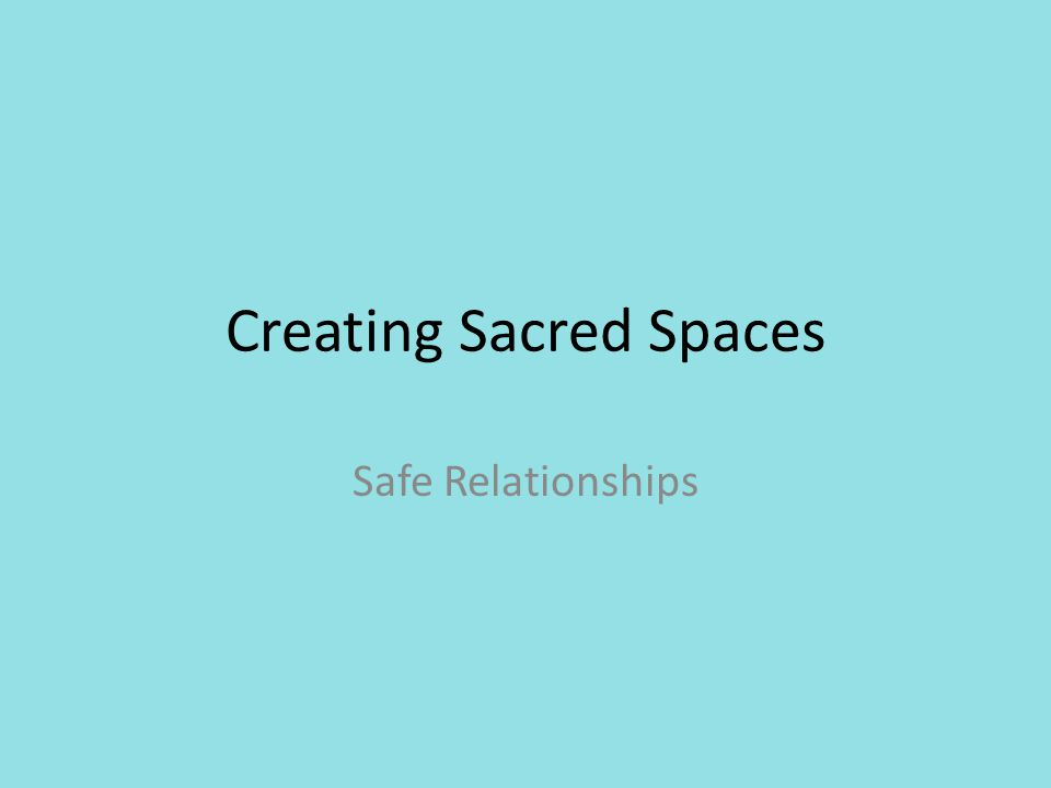 Creating Sacred Spaces Safe Relationships
