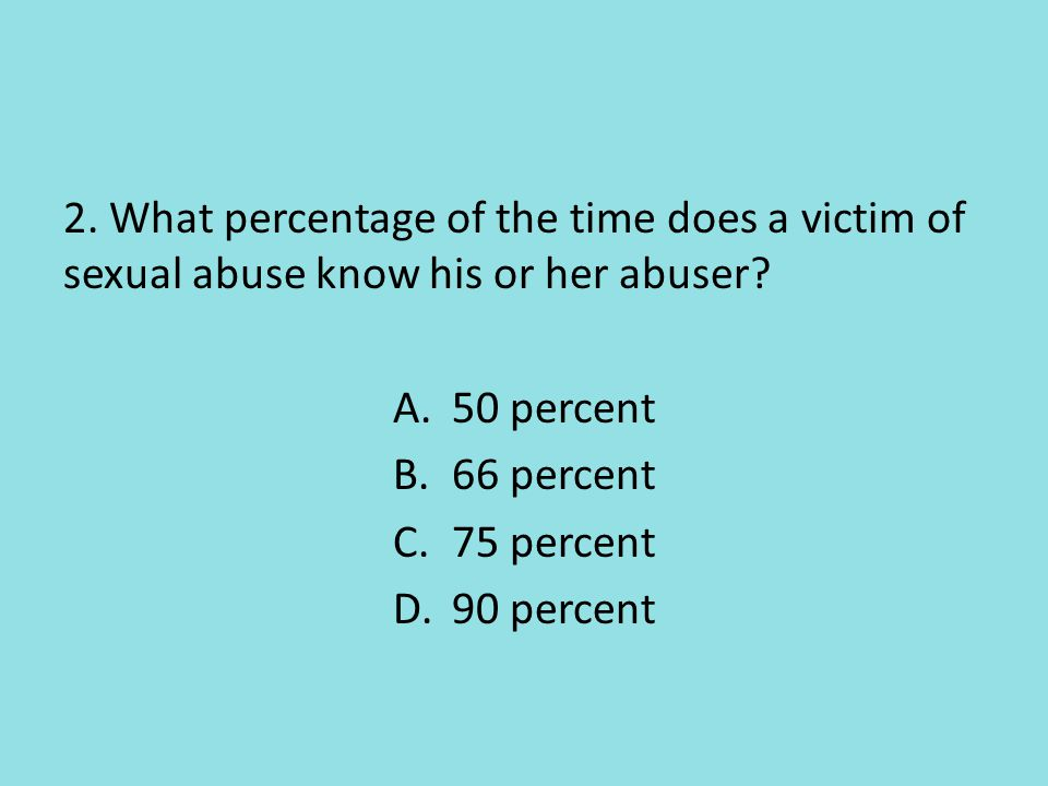 2. What percentage of the time does a victim of sexual abuse know his or her abuser.