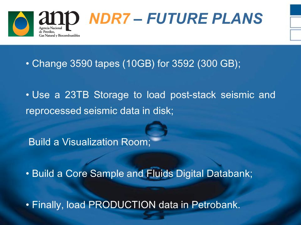 NDR7 – FUTURE PLANS Change 3590 tapes (10GB) for 3592 (300 GB); Use a 23TB Storage to load post-stack seismic and reprocessed seismic data in disk; Build a Visualization Room; Build a Core Sample and Fluids Digital Databank; Finally, load PRODUCTION data in Petrobank.