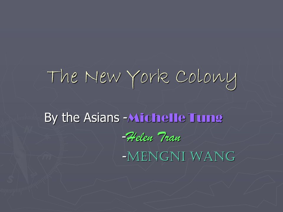 The New York Colony By the Asians - Michelle Tung - Helen Tran - Helen Tran - Mengni Wang - Mengni Wang