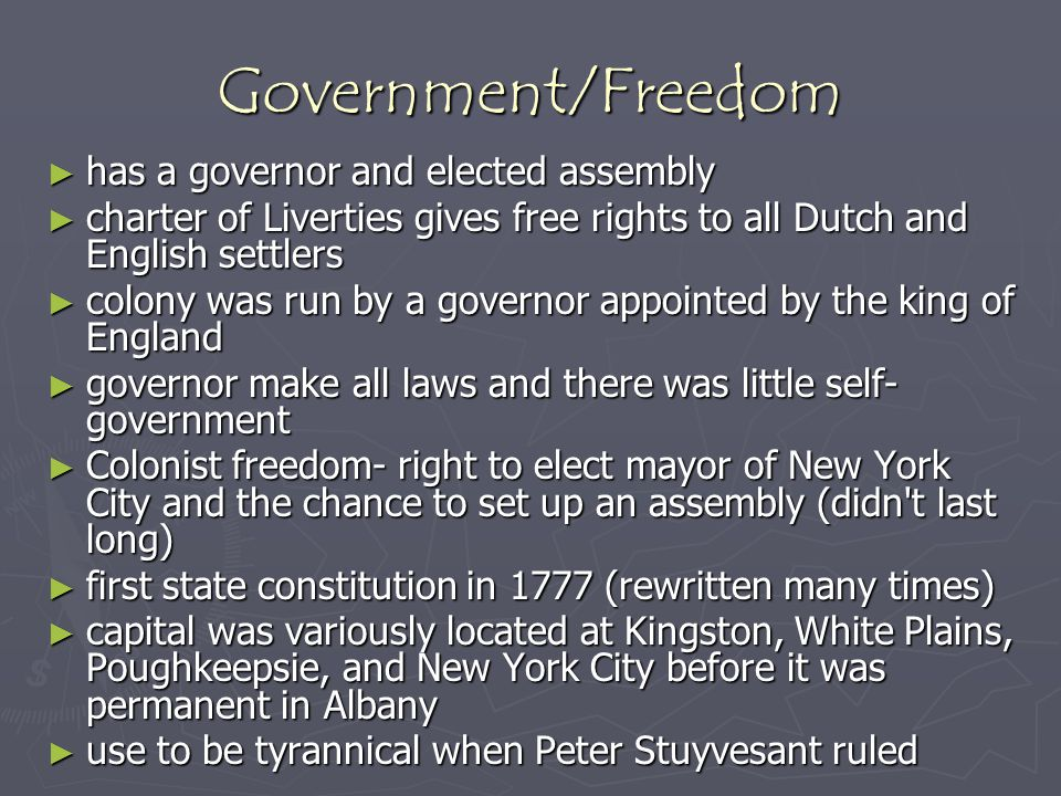 Government/Freedom ► has a governor and elected assembly ► charter of Liverties gives free rights to all Dutch and English settlers ► colony was run b