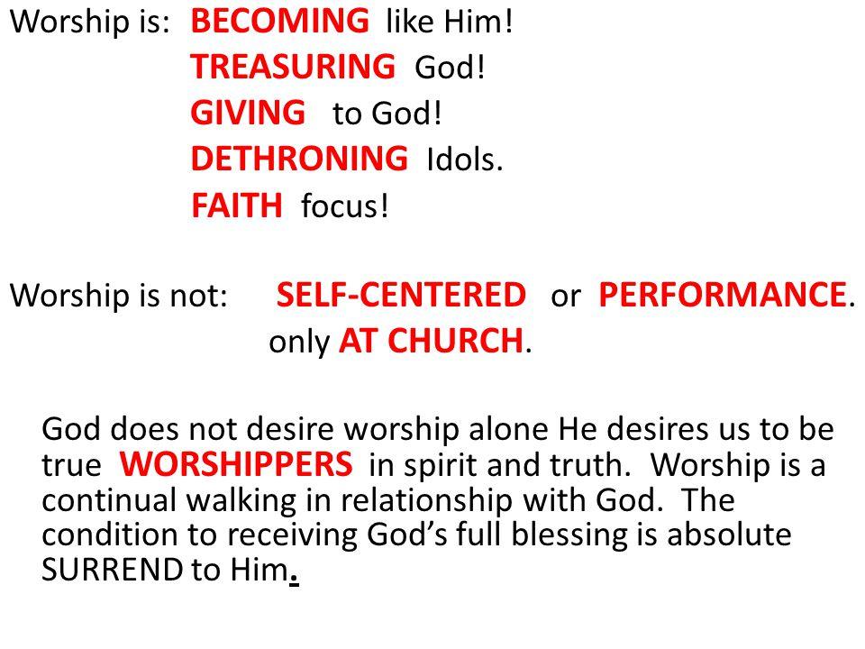 Worship is: BECOMING like Him. TREASURING God. GIVING to God.