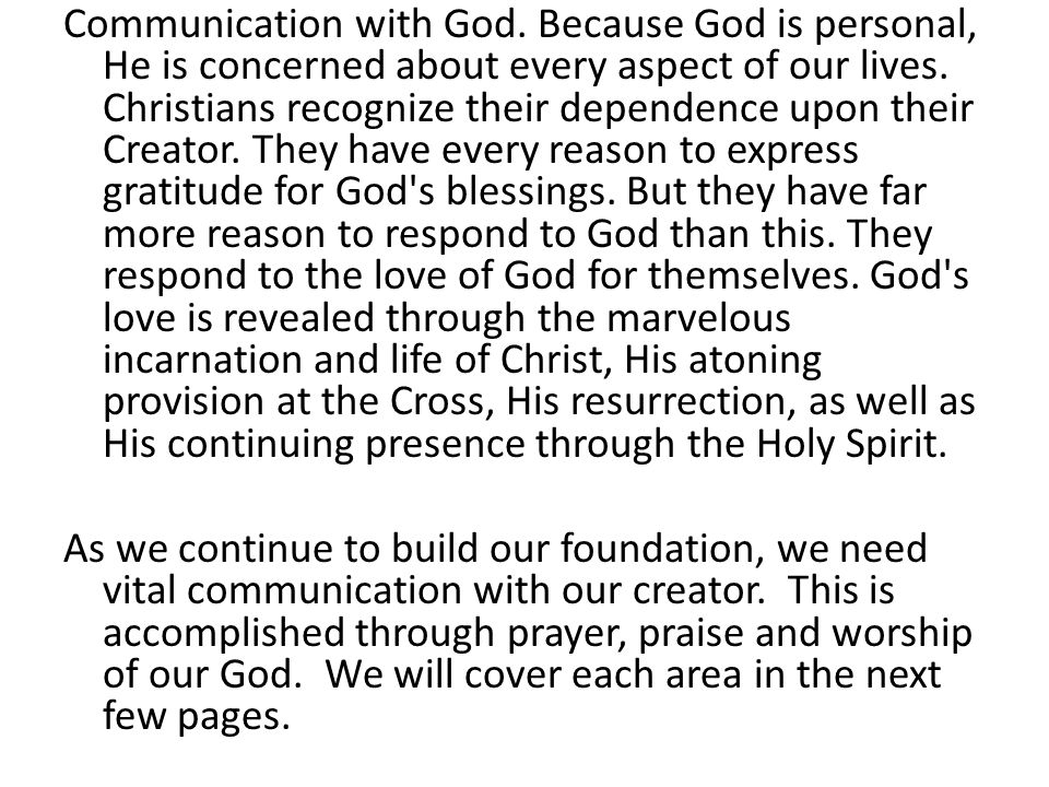 Communication with God. Because God is personal, He is concerned about every aspect of our lives.