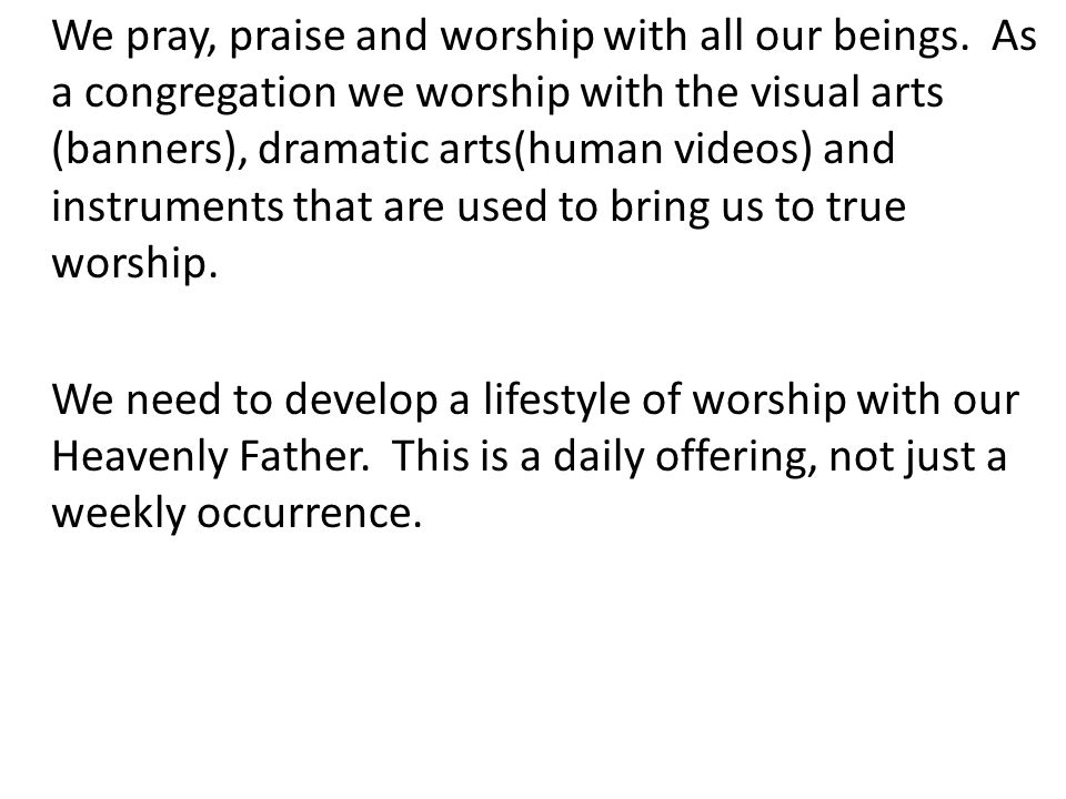 We pray, praise and worship with all our beings.