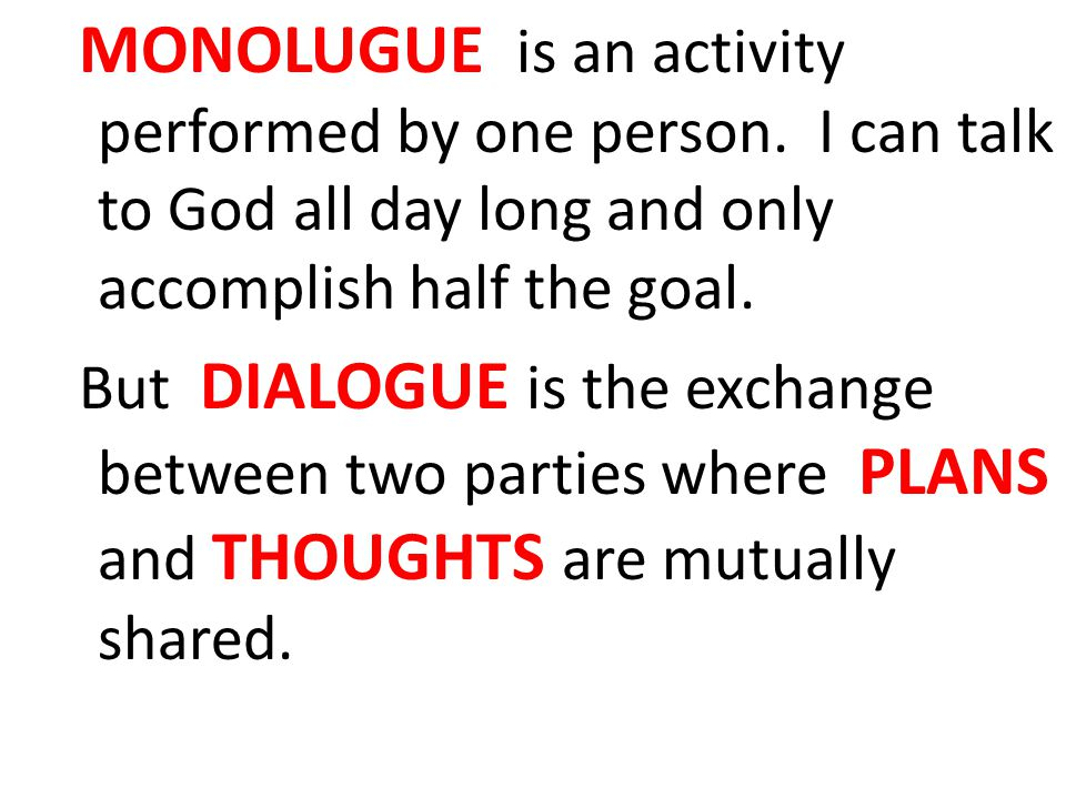 MONOLUGUE is an activity performed by one person.