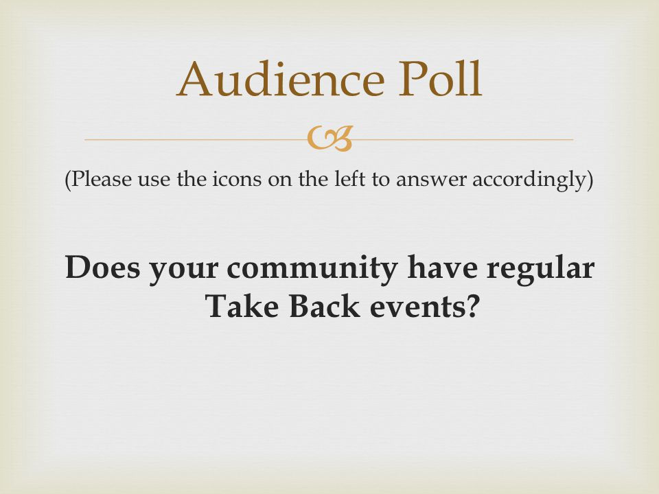  (Please use the icons on the left to answer accordingly) Does your community have regular Take Back events.