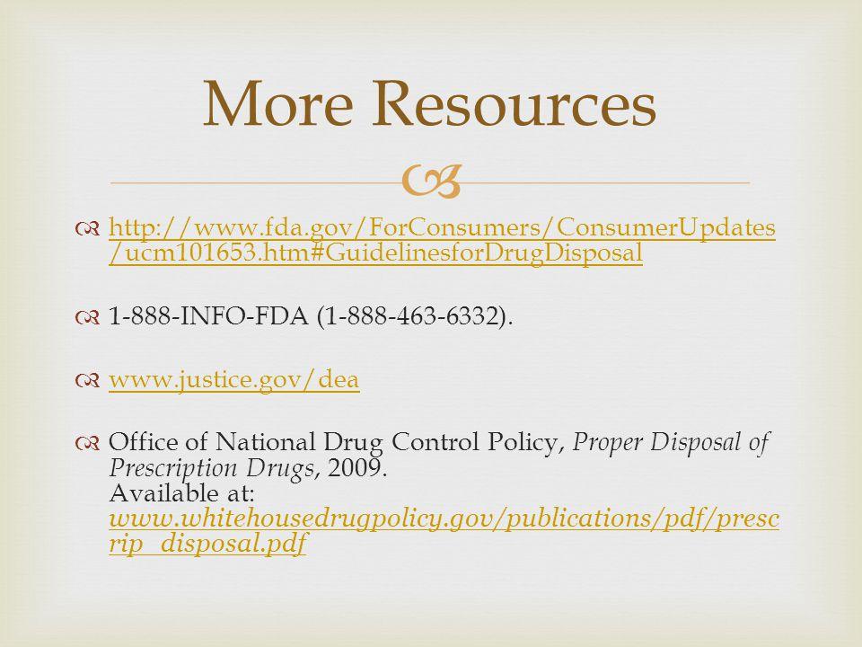   http://www.fda.gov/ForConsumers/ConsumerUpdates /ucm101653.htm#GuidelinesforDrugDisposal http://www.fda.gov/ForConsumers/ConsumerUpdates /ucm101653.htm#GuidelinesforDrugDisposal  1-888-INFO-FDA (1-888-463-6332).