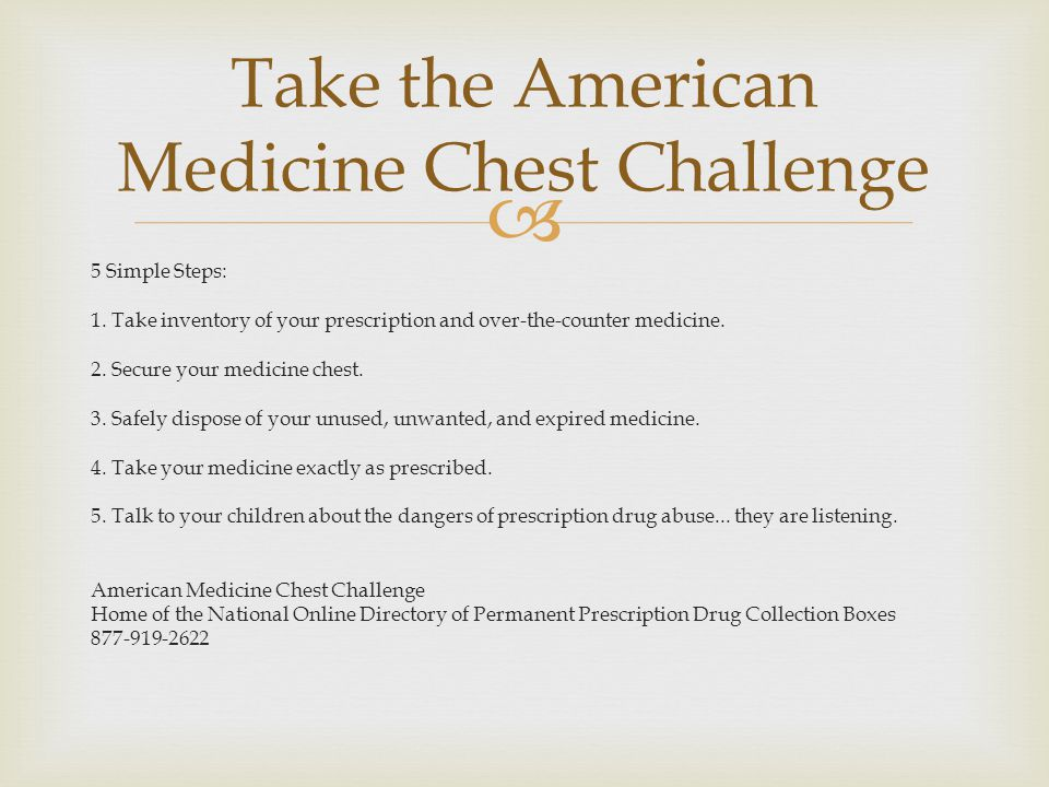  5 Simple Steps: 1. Take inventory of your prescription and over-the-counter medicine.