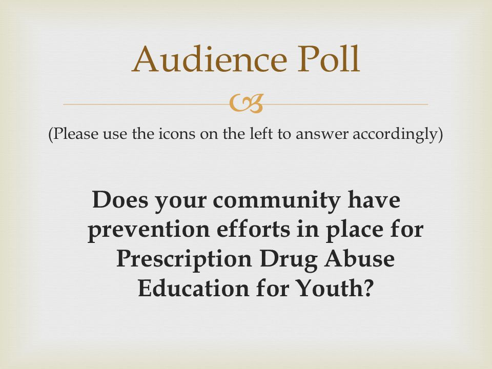  (Please use the icons on the left to answer accordingly) Does your community have prevention efforts in place for Prescription Drug Abuse Education for Youth.