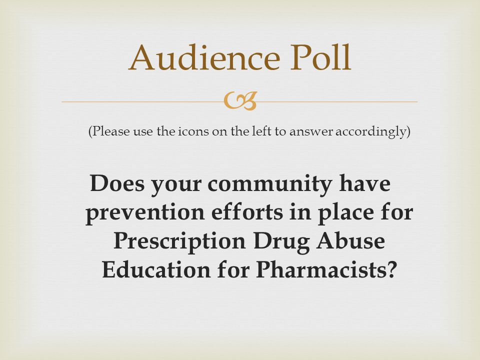  (Please use the icons on the left to answer accordingly) Does your community have prevention efforts in place for Prescription Drug Abuse Education for Pharmacists.