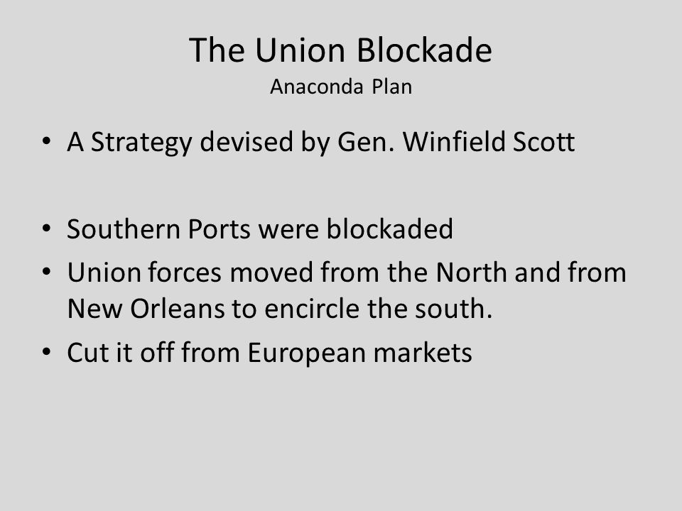 The Union Blockade Anaconda Plan A Strategy devised by Gen.