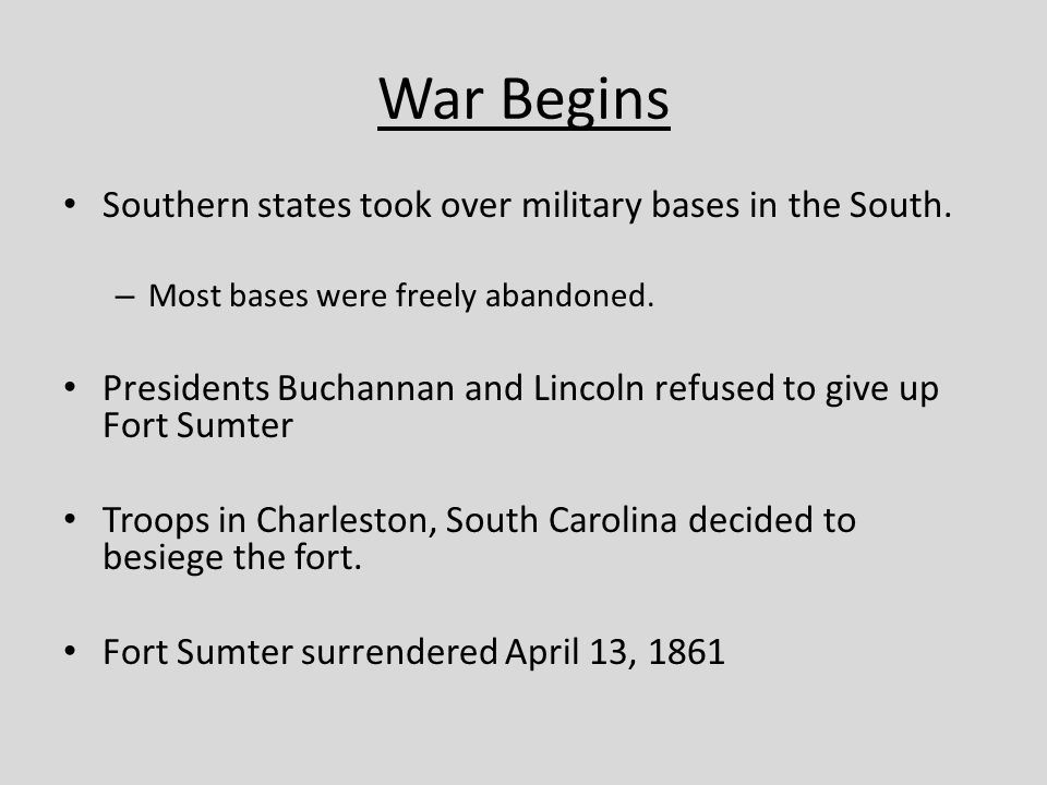 War Begins Southern states took over military bases in the South.