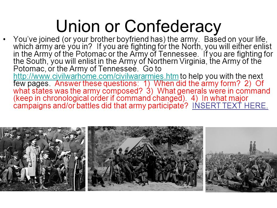 Union or Confederacy You've joined (or your brother boyfriend has) the army.