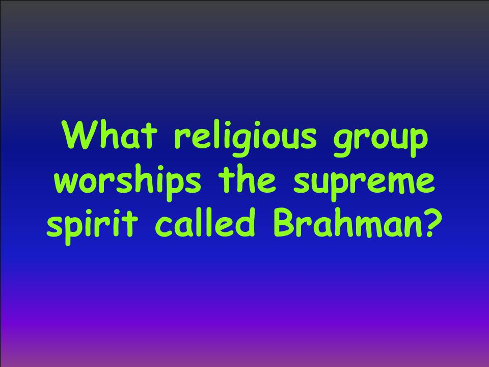 What religious group worships the supreme spirit called Brahman